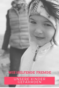 Wie helfende Fremde unsere Kinder gefährden