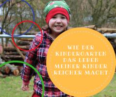 Wie der Kindergarten das Leben meiner Kinder reicher macht