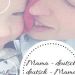 Mama - deutsch; deutsch - Mama eine Übersetzungshilfe Babymama