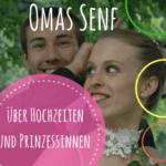 Omas Senf über Hochzeiten und den Mädchentraum Prinzessin