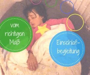 Einschlafbegleitung vom richtigen Maß und den Bedürfnissen