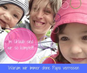 Urlaub ohne Papa - getrennt verreisen allein mit Kindern
