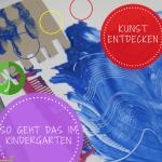 Kunst im Kindergarten - wie es angeleitet Sinn macht