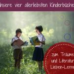 Fantasievolle Kinderbücher zum Träumen und Literatur entdecken