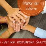 Mütter der Kulturen: Zu Gast beim Interkulturellen Gespräch unter Müttern