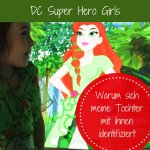Anzeige - DC Super Hero Girls: Warum sich meine Tochter so gerne damit identifiziert