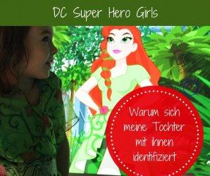 Anzeige – DC Super Hero Girls: Warum sich meine Tochter so gerne damit identifiziert