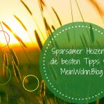 Anzeige: Wohnen und Heizen mit MeinWohn.Blog