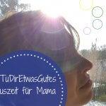 Nachhaltiger Umgang mit uns selbst: Unsere Tipps für Mama-Auszeiten