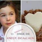 11 Dinge, die Kinder fürs Leben brauchen