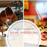 20+ Geschenke für kleine Pferdefans und Reiter