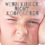 Mein Kind hört nicht - wenn Kinder nicht kooperieren