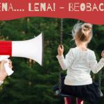 Lena, Lena.... LENA! Warum ich auch manchmal ein ungezogenes Kind wäre