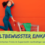 Nachhaltigkeit beim Lebensmittel-Einkauf: Mit Nachhaltigkeits-Coach Nadine zu mehr Umweltbewusstsein
